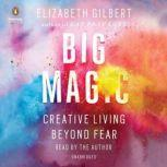 Big Magic Creative Living Beyond Fear, Elizabeth Gilbert