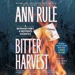 Bitter Harvest A Woman's Fury, a Mother's Sacrifice, Ann Rule