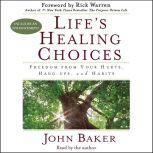 Life's Healing Choices Freedom from Your Hurts, Hang-ups, and Habits, John Baker