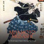 Miyamoto Musashi: The Life and Legacy of Japan's Most Legendary Samurai, Charles River Editors