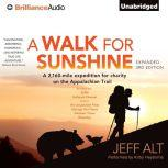 A Walk for Sunshine A 2,160-Mile Expedition For Charity on the Appalachian Trail, Jeff Alt