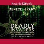 Deadly Invaders  Virus Outbreaks Around the World, Denise Grady
