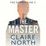 The Master Gameshouse Novella 3, Claire North