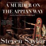 A Murder on the Appian Way A Mystery of Ancient Rome, Steven Saylor