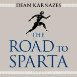 The Road to Sparta Reliving the Ancient Battle and Epic Run That Inspired the World's Greatest Footrace, Dean Karnazes