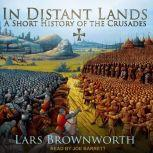 In Distant Lands A Short History of the Crusades, Lars Brownworth