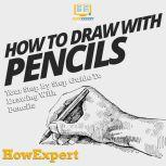 How to Draw with Pencils Your Step by Step Guide To Drawing With Pencils, HowExpert
