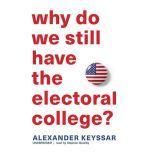 Why Do We Still Have the Electoral College?, Alexander Keyssar