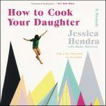 How to Cook Your Daughter A Memoir, Jessica Hendra