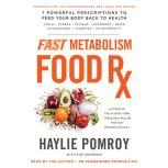 Fast Metabolism Food Rx 7 Powerful Prescriptions to Feed Your Body Back to Health, Haylie Pomroy