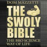 The Swoly Bible The Bro Science Way of Life, Dom Mazzetti
