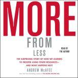 More From Less How We Learned to Create More Without Using More, Andrew McAfee