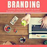 Branding Starting a Business With Top Brand Strategies and Build Successful Product, Michael Hill