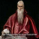 The Confessions of St. Augustine (Unabridged), Saint Augustine