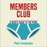 Members Club A User's Guide to the Penis, Piet Hoebeke