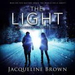 The Light Who do you become when the world falls away?, Jacqueline Brown