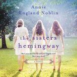 The Sisters Hemingway A Novel, Annie England Noblin