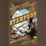 Stampede Gold Fever and Disaster in the Klondike, Brian Castner