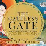 The Gateless Gate Sacred Writings of Zen Buddhism, Joseph Lumpkin