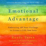 Emotional Advantage Embracing All Your Feelings to Create a Life You Love, Randy Taran