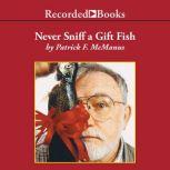 Never Sniff a Gift Fish, Patrick F. McManus