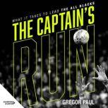 The Captain's Run What it Takes to Lead the All Blacks, Gregor Paul