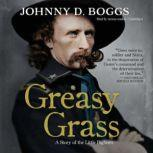 Greasy Grass A Story of the Little Bighorn, Johnny D. Boggs