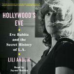 Hollywood's Eve Eve Babitz and the Secret History of L.A., Lili Anolik