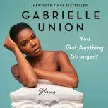 You Got Anything Stronger? Stories, Gabrielle Union