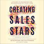Creating Sales Stars A Guide to Managing the Millennials on Your Team: HarperCollins Leadership, Stephan Schiffman