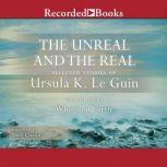 The Unreal and the Real, Vol 1 Selected Stories of Ursula K. Le Guin Volume One: Where on Earth, Ursula K. Le Guin