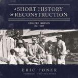 A Short History of Reconstruction, Updated Edition 18631877, Eric Foner