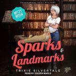 Sparks & Landmarks Paranormal Cozy Mystery, Trixie Silvertale