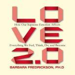 Love 2.0 How Our Supreme Emotion Affects Everything We Feel, Think, Do, and Become, Barbara Fredrickson