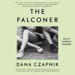 The Falconer A Novel, Dana Czapnik