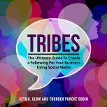 Tribes: The Ultimate Guide To Create a Following For Your Business Using Social Media, Seth C. Clow and Thorben Porche Godin