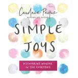 Simple Joys Discovering Wonder in the Everyday, Candace Payne
