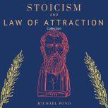 Stoicism and Law of Attraction, Collection: A Complete Guide to Empower your Mindset and Timeless Wisdom to Gain Emotional Resilience, Confidence and Calmness, Michael Pond