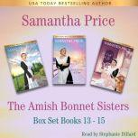 Amish Bonnet Sisters series Boxed Set, The: Books 13 - 15 Amish Romance, Samantha Price
