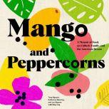 Mango and Peppercorns A Memoir of Food, an Unlikely Family, and the American Dream, Tung Nguyen