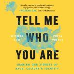 Tell Me Who You Are Sharing Our Stories of Race, Culture, & Identity, Winona Guo