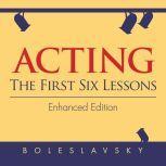 Acting: The First Six Lessons, Richard Boleslavsky