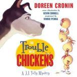 The Trouble with Chickens A J.J. Tully Mystery, Doreen Cronin