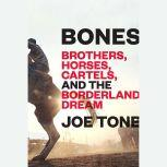 Bones Brothers, Horses, Cartels, and the Borderland Dream, Joe Tone