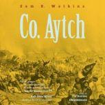 Co. Aytch The Classic Memoir of the Civil War by a Confederate Soldier, Sam R. Watkins