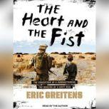 The Heart and the Fist The Education of a Humanitarian, the Making of a Navy SEAL, Eric Greitens