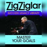 Master Your Goals Success Legacy Library, Zig Ziglar