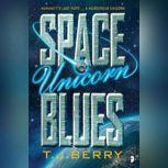 Space Unicorn Blues, T.J. Berry