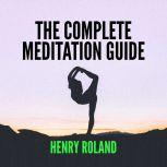 THE COMPLETE MEDITATION GUIDE, Henry Roland