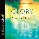 Glory Carriers How to Host His Presence Every Day, Jennifer Eivaz